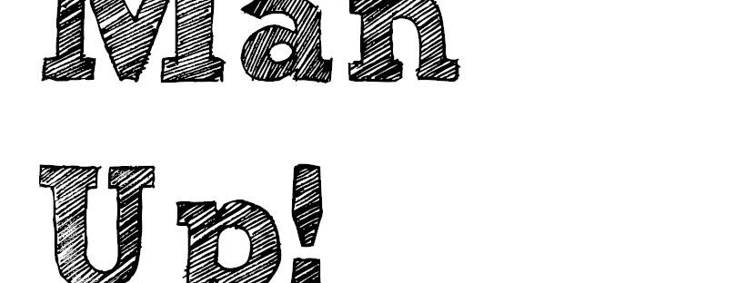 Man Up! | Thurs., Jan. 16 @ 7:00AM